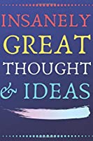 INSANELY GREAT THOUGHTS & IDEAS Blue Background: Perfect Gag Gift (100 Pages, Blank Notebook, 6 x 9) (Cool Notebooks) Paperback