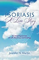 Psoriasis-A Love Story: An Amazing Journey of Self-Discovery and Healing
