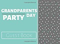 Grandparents Day Party: Guest Book - Grandad & Grandma Party Guests Sign In / Message Book / Guestbook Notes (8.25 x 6 in, 100 Pages) (Grandparents Day Guest Book)