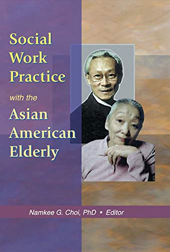 Social Work Practice with the Asian American Elderly (English Edition)