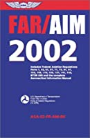 Far/Aim 2002: Includes Federal Aviation Regulations Parts 1, 43, 61, 71, 73, 91, 97, 103, 105, 119, 135, 141, 142, Ntsb 830 and the Complete Aeronautical informatio (Far/Aim Series, 2002)