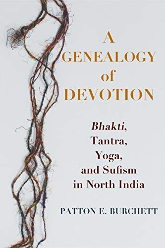 A Genealogy of Devotion: Bhakti, Tantra, Yoga, and Sufism in North India (English Edition)