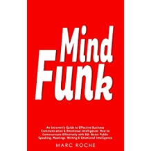 Mind Funk: An Introvert's Guide to Effective Business Communication & Emotional Intelligence: How to Communicate Effectively with EQ. Boost Public Speaking, ... (Emotional Intelligence Book Book 1)