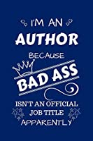 I'm An Author Because BAD ASS Isn't A Job Title Apparently: Perfect Gag Gift For An Author Who Happens To Be A Bad Ass! | Blank Lined Notebook Journal | 100 Pages 6 x 9 Format | Office | Work | Job | Humour and Banter | Birthday| Hen | Stag Do | Anniversa
