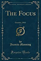 The Focus, Vol. 3: October, 1913 (Classic Reprint)