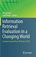 Information Retrieval Evaluation in a Changing World: Lessons Learned from 20 Years of CLEF (The Information Retrieval Series)