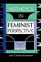 Aesthetics in Feminist Perspective (A Hypatia Book)