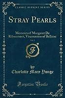 Stray Pearls, Vol. 2: Memoirs of Margaret de Ribaumont, Viscountess of Bellaise (Classic Reprint)