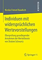 Individuen mit widerspruechlichen Wertevorstellungen: Ueberpruefung grundlegender Annahmen der Wertetheorie von Shalom Schwartz