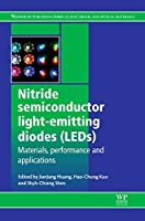 Nitride Semiconductor Light-Emitting Diodes (LEDs): Materials, Technologies and Applications (Woodhead Publishing Series in Electronic and Optical Materials)