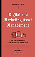 Digital and Marketing Asset Management: The Real Story about DAM Technology and Practices (Digital Reality Checks)