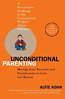 Unconditional Parenting: Moving from Rewards and Punishments to Love and Reason by [Kohn, Alfie]