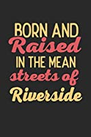 Born And Raised In The Mean Streets Of Riverside: 6x9 | notebook | dot grid | city of birth