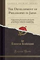 The Development of Philosophy in Japan: A Dissertation Presented to the Faculty of Princeton University in Candidacy for the Degree of Doctor of Philosophy (Classic Reprint)