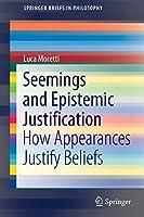 Seemings and Epistemic Justification: How Appearances Justify Beliefs (SpringerBriefs in Philosophy)