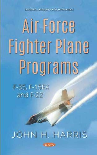 Air Force Fighter Plane Programs: F-35, F-15ex and F-22