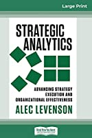 Strategic Analytics: Advancing Strategy Execution and Organizational Effectiveness (16pt Large Print Edition)