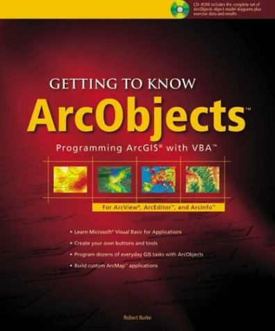 Getting to Know ArcObjects: Programming ArcGIS with VBA (Getting to Know ArcGIS)