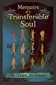 Memoirs of a Transferable Soul by [Andrews, W. Town]