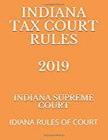 INDIANA TAX COURT RULES 2019: IDIANA RULES OF COURT
