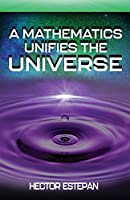 A Mathematics Unifies the Universe