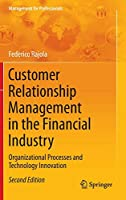 Customer Relationship Management in the Financial Industry: Organizational Processes and Technology Innovation (Management for Professionals)