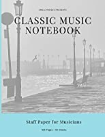 "Classic Music Notebook: Staff and Manuscript Paper for Music, Notes and Lyrics 8.5"" x 11"" (21.59 x 27.94 cm)"