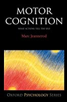 Motor Cognition: What Actions Tell to the Self (Oxford Portraits in Science)