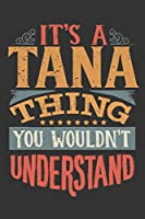 Its A Tana Thing You Wouldnt Understand: Tana Diary Planner Notebook Journal 6x9 Personalized Customized Gift For Someones Surname Or First Name is Tana