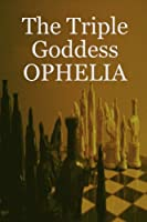 The Triple Goddess Ophelia