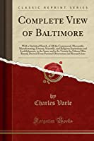 Complete View of Baltimore: With a Statistical Sketch, of All the Commercial, Mercantile, Manufacturing, Literary, Scientific, and Religious Institutions and Establishments, in the Same, and in Its Vicinity for Fifteen Miles Round, Derived from Personal O
