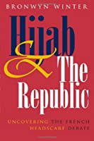 Hijab & The Republic: Uncovering the French Headscarf Debate (Gender and Globalization)