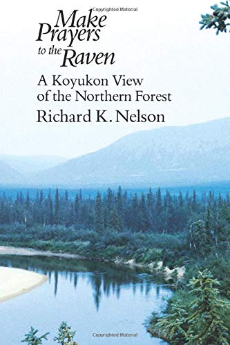 Download MAKE PRAYERS TO THE RAVEN: A Koyukon View Of The Northern Forest 0226571637