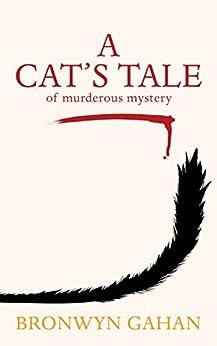 [Gahan, Bronwyn]のA Cat's Tale: Of Murderous Mystery (English Edition)