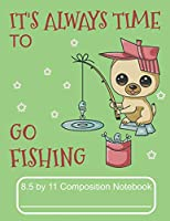 It's Always Time to Go Fishing 8.5 by 11 Composition Notebook: Adorable Winter Pomeranian Puppy Dog Out On The Ice Fishing