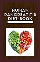 HUMAN PANCREATITIS DIET BOOK: Your dietitian guide to beating pancreatitis with diet includes recipes, meal plans, food list and how to get started