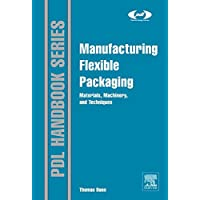 Manufacturing Flexible Packaging: Materials, Machinery, and Techniques (Plastics Design Library) (English Edition)
