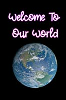 Welcome to Our World