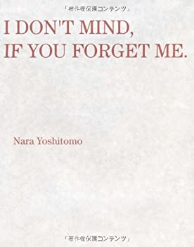 I DON'T MIND,IF YOU FORGET ME.