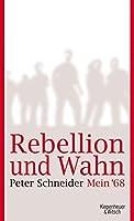 Rebellion und Wahn: Mein '68. Eine autobiographische Erzaehlung