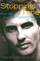 Stopping Time: Paul Bley and the Transformation of Jazz