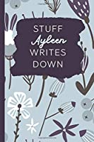 Stuff Ayleen Writes Down: Personalized Journal / Notebook (6 x 9 inch) with 110 wide ruled pages inside [Soft Blue Pattern]