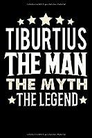 Notizbuch: Tiburtius The Man The Myth The Legend (120 gepunktete Seiten als u.a. Tagebuch, Reisetagebuch fuer Vater, Ehemann, Freund, Kumpe, Bruder, Onkel und mehr)