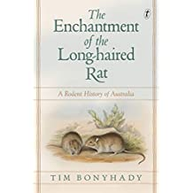 Enchantment of the Long-haired Rat: A Rodent History of Australia, The