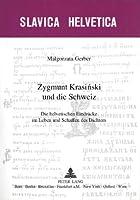 Zygmunt Krasiński Und Die Schweiz: Die Helvetischen Eindruecke Im Leben Und Schaffen Des Dichters (Slavica Helvetica)