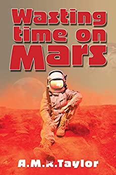Wasting Time on Mars by [Taylor, A.M.R.]