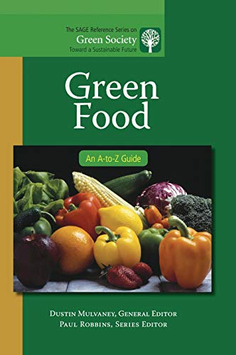 Download Green Food (The SAGE Reference Series on Green Society: Toward a Sustainable Future-Series Editor: Paul Robbins) 1412996805