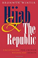 Hijab and the Republic: Uncovering the French Headscarf Debate (Gender and Globalization) by Bronwyn Winter(2009-01-19)