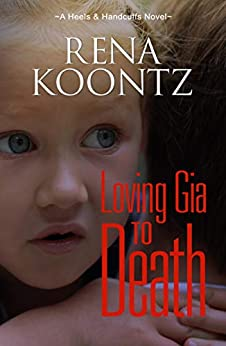 Loving Gia To Death (A Heels & Handcuffs Novel Book 4) by [Koontz, Rena]