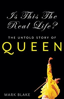 Is This the Real Life?: The Untold Story of Queen by [Blake, Mark]